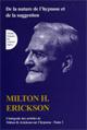 Intégrale des articles de Milton H. Erickson sur l'hypnose. Tome I: De la nature de l'hypnose et de la suggestion.