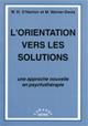 L'orientation vers les solutions. Une approche nouvelle en psychothérapie.
