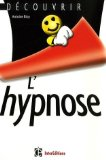 Découvrir l'hypnose. Antoine Bioy