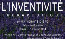L'inventivité Thérapeutique. 9ème Université d'Eté. Hypnose Thérapies Brèves Vaison-la-Romaine