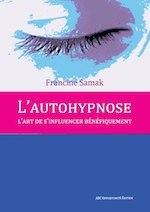 L'autohypnose, l'art de s'influencer bénéfiquement. Francine-Hélène SAMAK Institut Milton Erickson Nice Côte d'Azur