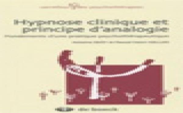 Hypnose clinique et principe d'analogie : Fondements d'une pratique psychothérapeutique.Antoine Bioy