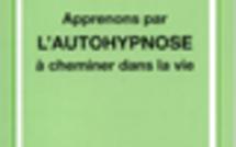 Apprenons par l'autohypnose à cheminer dans la vie.