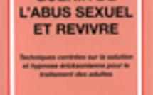 Guérir de l'abus sexuel et revivre. Techniques centrées sur la solution et hypnose ericksonienne pour le traitement des adultes.