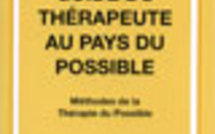 Guide du thérapeute au pays du possible. Méthodes de la thérapie du possible.
